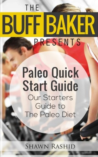 THE BUFF BAKER PRESENTS The Paleo Quick Start Guide: Our Starters Guide to The Paleo Diet (The Buff...