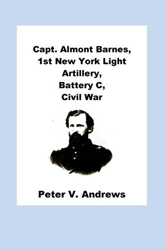 9781505703368: Capt. Almont Barnes, 1st New York Light Artillery, Battery C, Civil War