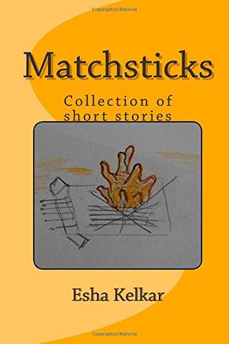Matchsticks: Collection of small stories: Esha Kelkar