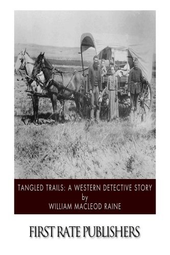 Tangled Trails: A Western Detective Story: Raine, William MacLeod