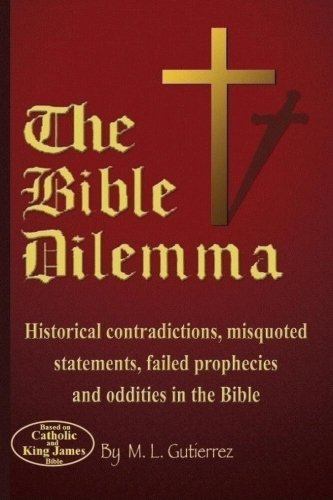 9781505716320: The Bible Dilemma: Historical contradictions, misquoted statements, failed prophecies and oddities in the Bible