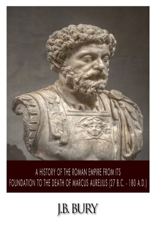 9781505718355: A History of the Roman Empire from Its Foundation to the Death of Marcus Aurelius (27 B.C. – 180 A.D.)