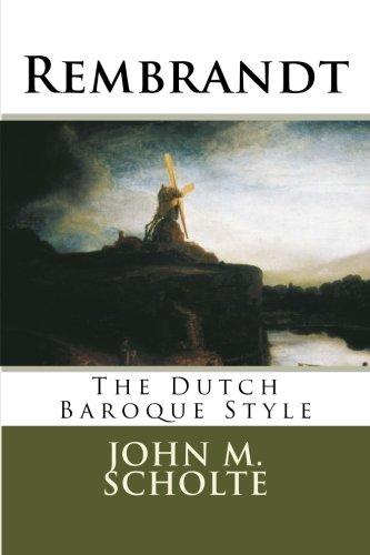 Rembrandt: The Dutch Baroque Style: John M. Scholte