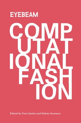 9781505723700: Computational Fashion: Topics in fashion and wearable technology
