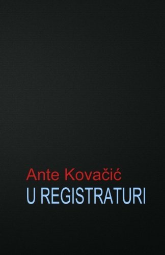 U Registraturi: Roman: Kovacic, Ante