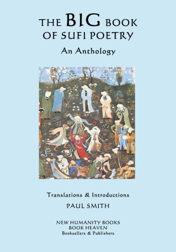 The Big Book of Sufi Poetry: An Anthology: Paul Smith
