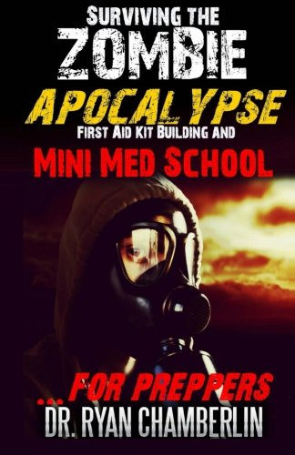 9781505738780: Surviving the Zombie Apocalypse: First Aid Kit Building and Mini Med School for Preppers (The Prepper Pages)