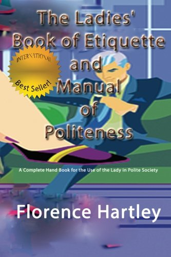 9781505746877: The Ladies' Book of Etiquette and Manual of Politeness: A Complete Hand Book for the Use of the Lady in Polite Society