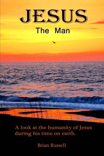 9781505754094: Jesus The Man: A look at the life of Jesus as he walked the earth.