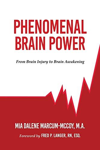 Phenomenal Brain Power: From Brain Injury to Brain Awakening: Marcum-McCoy M.A., Mia Dalene
