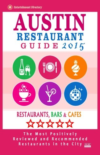 9781505785999: Austin Restaurant Guide 2015: Best Rated Restaurants in Austin, Texas - 500 Restaurants, Bars and Cafés recommended for Visitors, 2015.