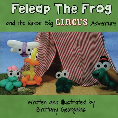 Feleap The Frog and the Great Big Circus Adventure: Georgalas, Brittany
