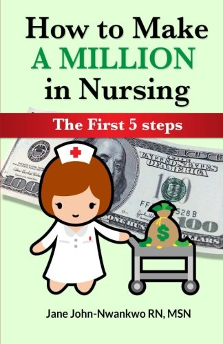 9781505788334: How to Make a Million in Nursing: The First 5 Steps