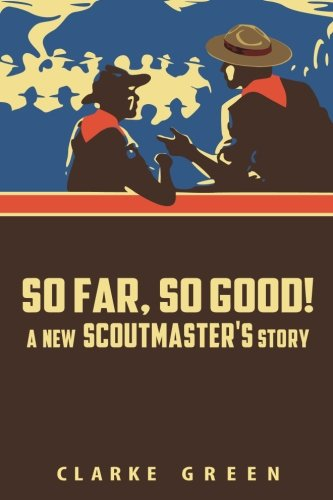 9781505790603: So Far So Good: A New Scoutmaster's Story
