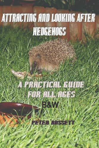 Attracting and Looking After Hedgehogs Bandw: A: Bassett Fras, Peter
