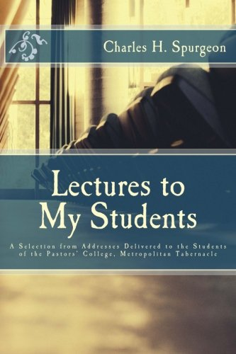 9781505808940: Lectures to My Students: A Selection from Addresses Delivered to the Students of the Pastors' College, Metropolitan Tabernacle