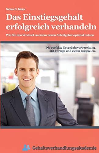 9781505812138: Das Einstiegsgehalt erfolgreich verhandeln: Wie Sie den Wechsel zu einem neuen Arbeitgeber optimal nutzen (German Edition)