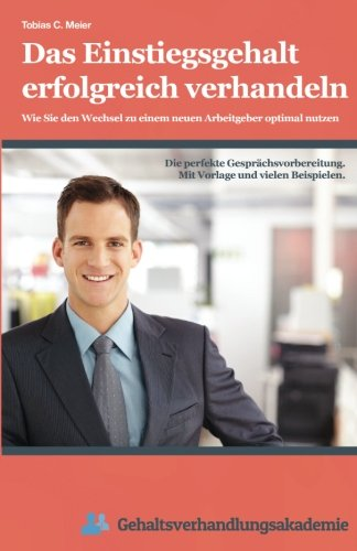 Das Einstiegsgehalt erfolgreich verhandeln: Wie Sie den: Tobias Meier