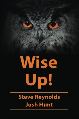 Wise Up!: Wisdom from the book of: Steve Reynolds, Josh