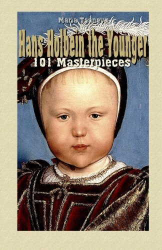 9781505817942: Hans Holbein the Younger: 101 Masterpieces (Annotated Masterpieces) (Volume 3)