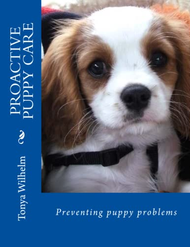 Proactive Puppy Care: Preventing Puppy Problems: Tonya Wilhelm