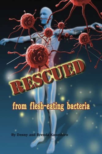 9781505824049: Rescued: from flesh-eating bacteria