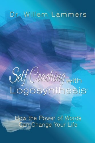 Self-Coaching with Logosynthesis: How the Power of: Willem Lammers