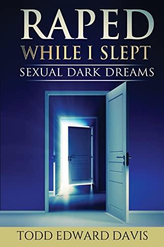 9781505826463: Raped While I Slept: Sexual Dark Dreams