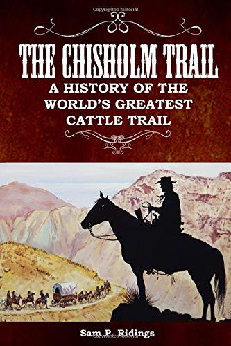 9781505827156: The Chisholm Trail: A History of the World's Greatest Cattle Trail