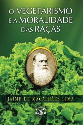 O Vegetarismo E a Moralidade Das Racas: Jaime De Magalhaes