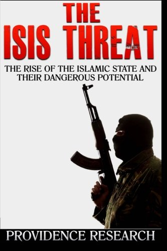 9781505837636: The ISIS Threat: The Rise of the Islamic State and their Dangerous Potential