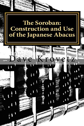The Soroban: Construction and Use of the: Krovetz, Dave