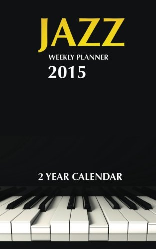 Jazz Weekly Planner 2015: 2 Year Calendar: James Bates