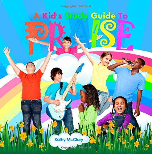 9781505848052: A Kid's Study Guide To Praise