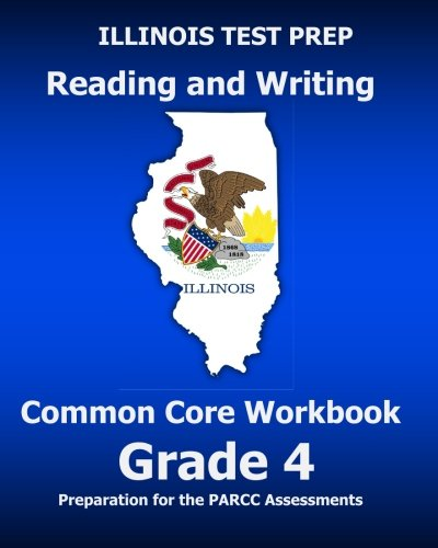 ILLINOIS TEST PREP Reading and Writing Common Core Workbook Grade 4: Preparation for the PARCC ...