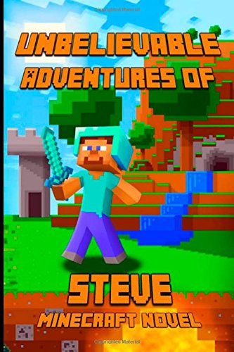 9781505852431: Unbelievable Adventures of Steve: An Adventure About Minecraft: Marvelous Adventure Story of Steve. Steve's Minecraft Adventures Book Series. The Masterpiece for all Miencraft Fans!