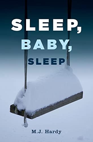Sleep, Baby, Sleep: Hardy, M. J.