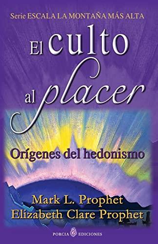 El Culto Al Placer: Origenes del Hedonismo: Mark L Prophet,