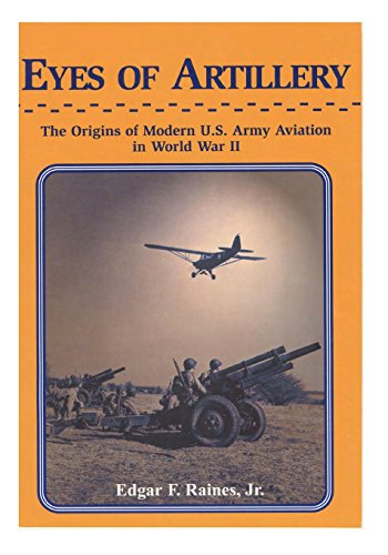 9781505854787: Eyes of Artillery: The Origins of Modern U.S. Army Aviation in World War II