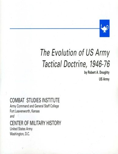 The Evolution of U.S. Army Tactical Doctrine, 1946-76 (Leavenworth Papers): Center of Military ...