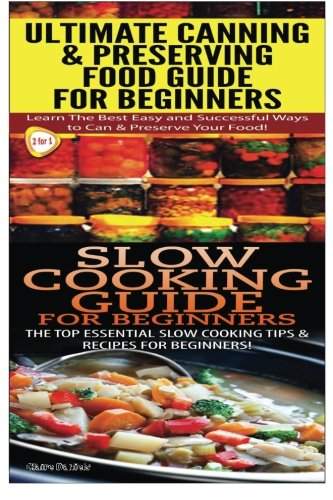 Ultimate Canning & Preserving Food Guide for Beginners & Slow Cooking Guide for Beginners (...