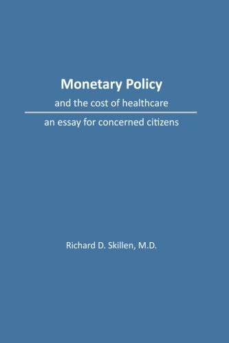 9781505865004: Monetary Policy and the Cost of Healthcare: An Essay for Concerned Citizens