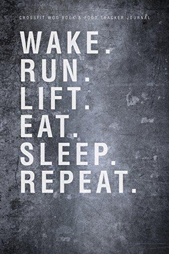9781505868357: Crossfit WOD Book & Food Tracker Journal: Wake. Run. Lift. Eat. Sleep. Repeat.