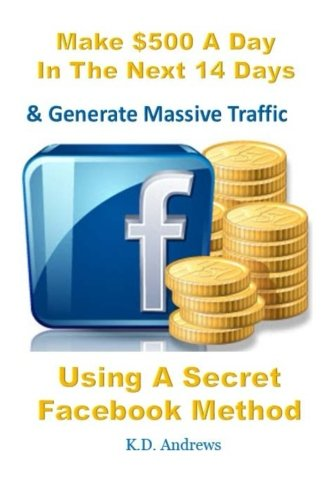 9781505868777: Make $500 A Day In The Next 14 Days & Generate Massive Traffic Using A Secret Fa