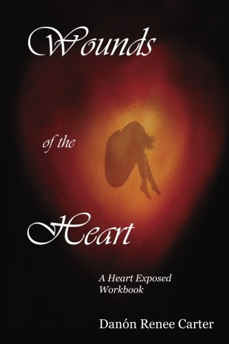 9781505870480: Wounds of the Heart Workbook: A Heart Exposed