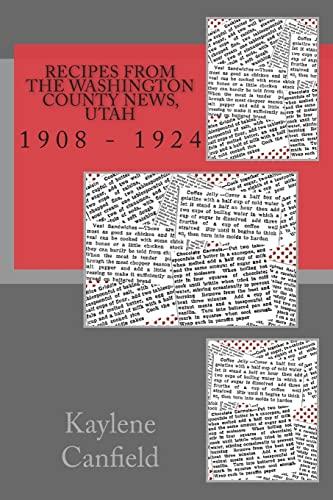 Recipes From The Washington County News, Utah: 1908 - 1924: Kaylene Canfield