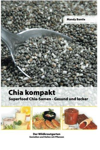 9781505886535: Chia kompakt: Superfood Chia-Samen Gesund und lecker: 1 (Der Wildkrautgarten Genießen und Heilen mit Pflanzen)
