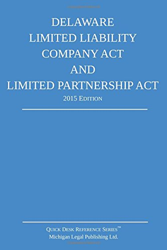 Delaware Limited Liability Company Act and Limited Partnership Act; 2015 Edition: Quick Desk ...