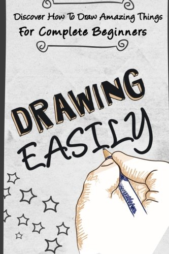 9781505894493: Drawing EASILY - Discover How To Draw Amazing Things For Complete Beginners (drawing manga, drawing for beginners , drawing easily, drawing, how to draw) (Volume 1)