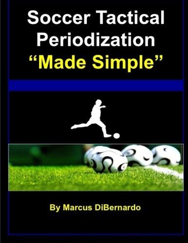"Soccer Tactical Periodization ""Made Simple"": DiBernardo, Marcus"